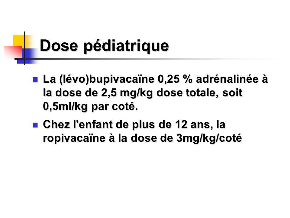 Dose pédiatrique La (lévo)bupivacaïne 0,25 % adrénalinée à la dose de 2,5 mg/kg dose totale, soit 0,5ml/kg par coté. La (lévo)bupivacaïne 0,25 % adrén