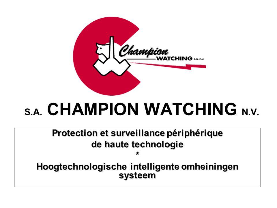 S.A. CHAMPION WATCHING N.V. Protection et surveillance périphérique de haute technologie * Hoogtechnologische intelligente omheiningen systeem