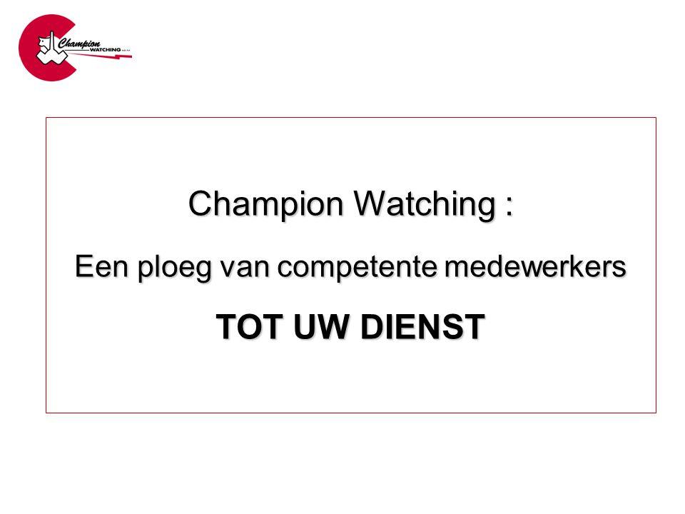Champion Watching : Een ploeg van competente medewerkers TOT UW DIENST