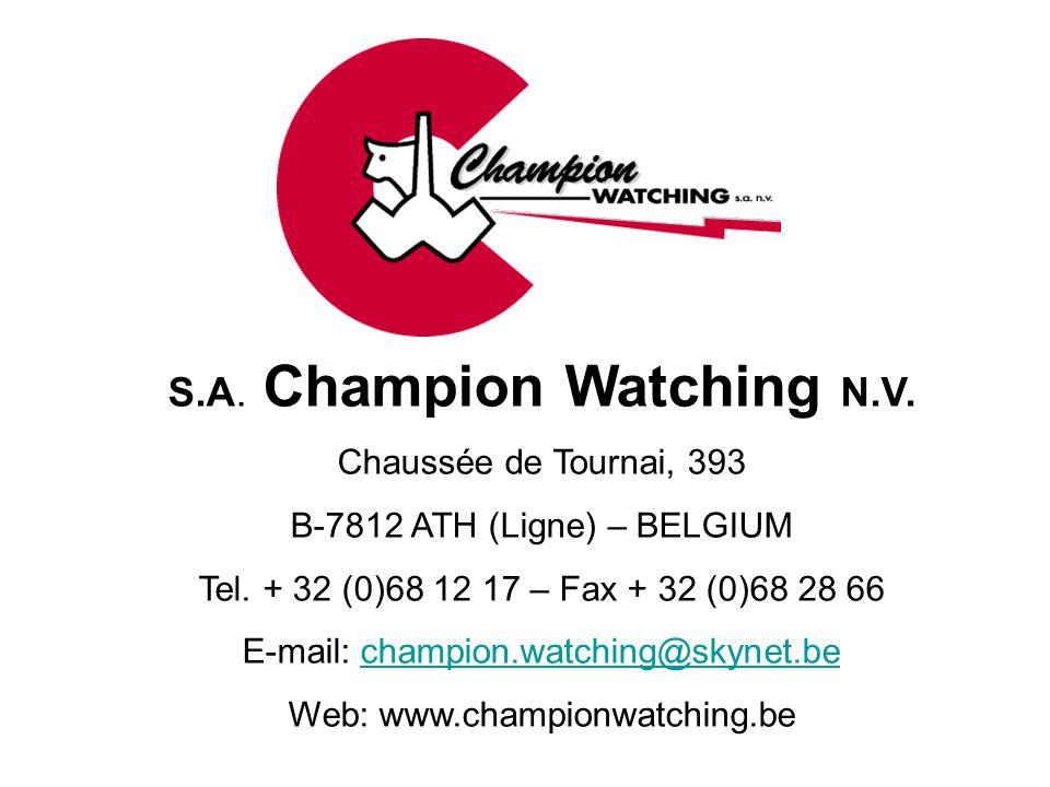 S.A. Champion Watching N.V. Chaussée de Tournai, 393 B-7812 ATH (Ligne) – BELGIUM Tel. + 32 (0)68 12 17 – Fax + 32 (0)68 28 66 E-mail: champion.watchi