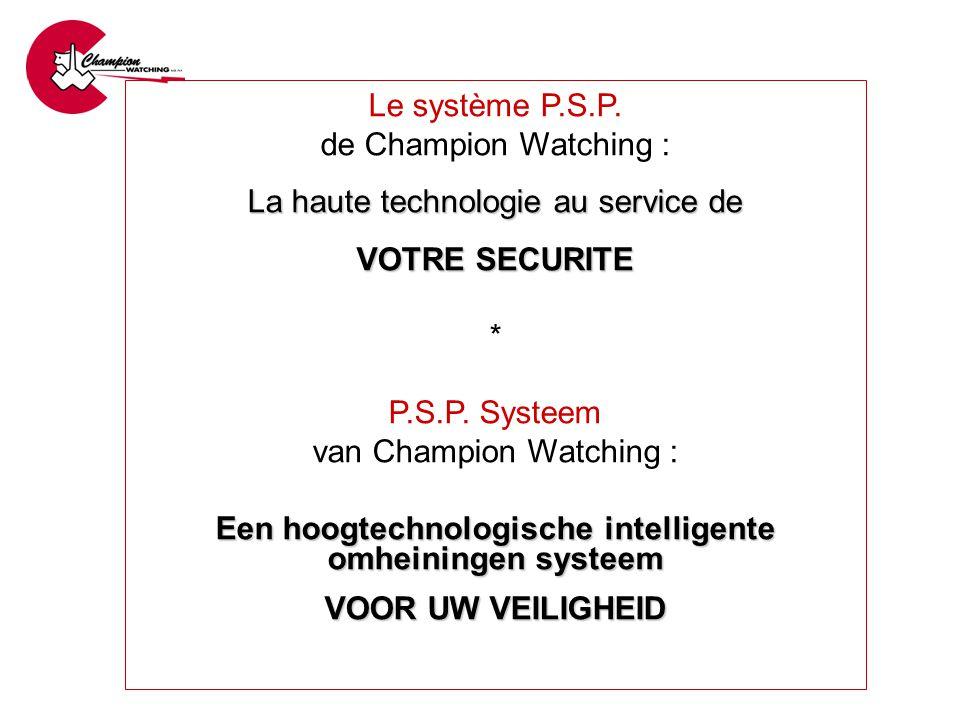 Le système P.S.P. de Champion Watching : La haute technologie au service de VOTRE SECURITE * P.S.P. Systeem van Champion Watching : Een hoogtechnologi