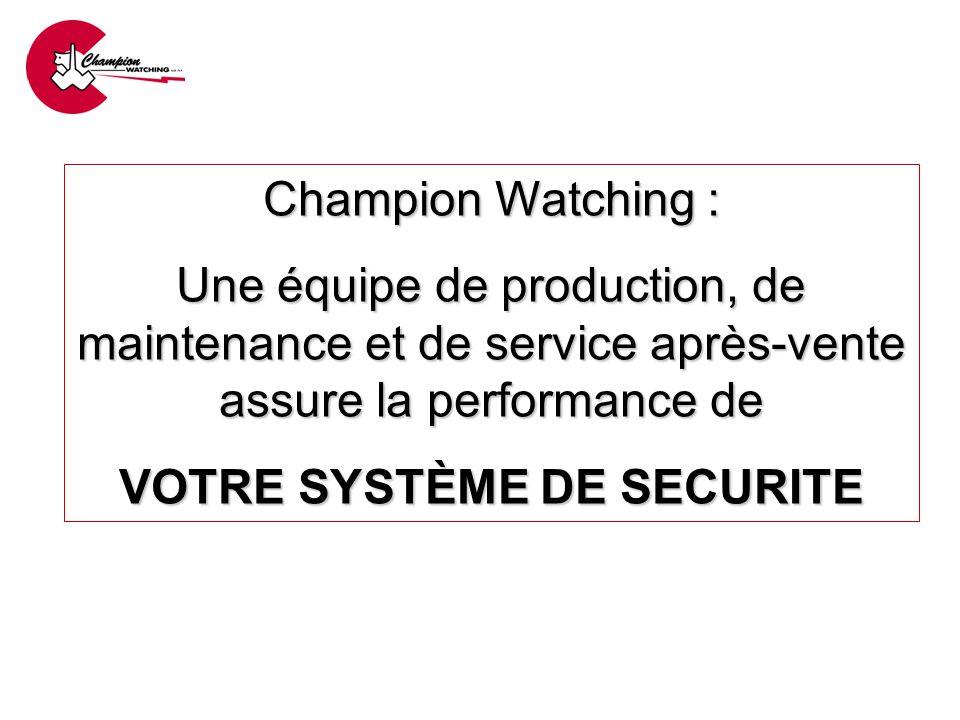 Champion Watching : Une équipe de production, de maintenance et de service après-vente assure la performance de VOTRE SYSTÈME DE SECURITE