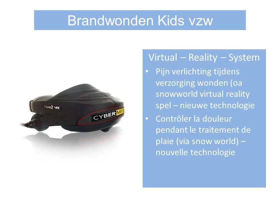 Virtual – Reality – System Pijn verlichting tijdens verzorging wonden (oa snowworld virtual reality spel – nieuwe technologie Contrôler la douleur pendant le traitement de plaie (via snow world) – nouvelle technologie Brandwonden Kids vzw