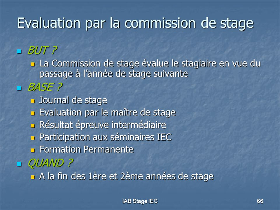 IAB Stage IEC66 Evaluation par la commission de stage BUT ? BUT ? La Commission de stage évalue le stagiaire en vue du passage à l'année de stage suiv