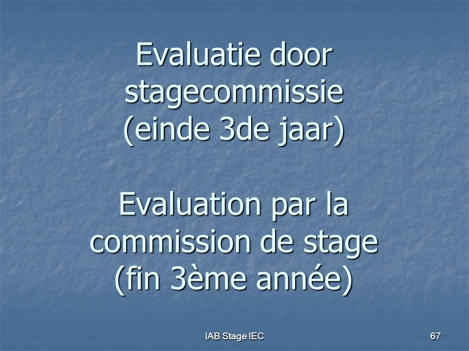 IAB Stage IEC67 Evaluatie door stagecommissie (einde 3de jaar) Evaluation par la commission de stage (fin 3ème année)