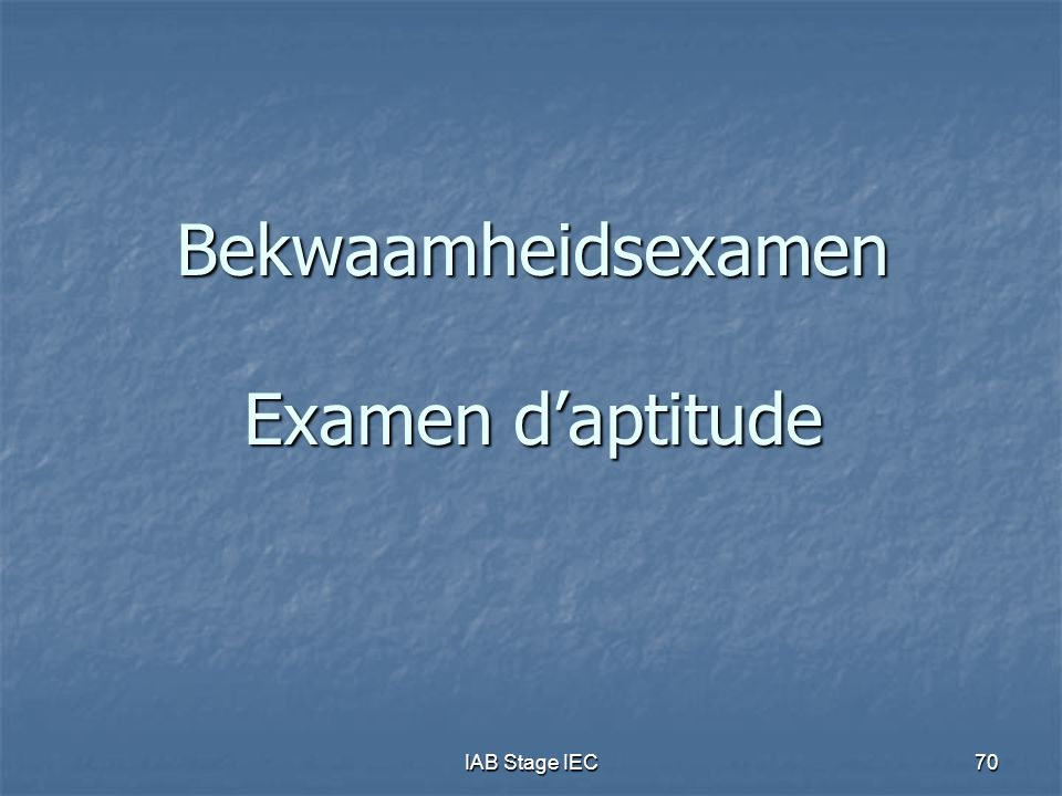 IAB Stage IEC70 Bekwaamheidsexamen Examen d'aptitude