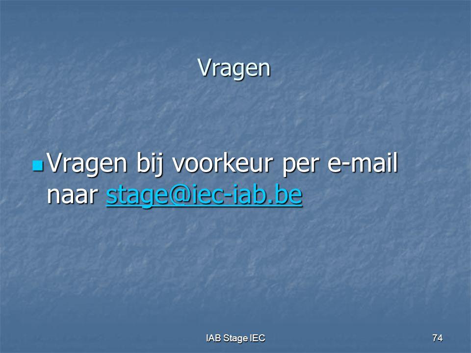 IAB Stage IEC74 Vragen Vragen bij voorkeur per e-mail naar stage@iec-iab.be Vragen bij voorkeur per e-mail naar stage@iec-iab.bestage@iec-iab.be