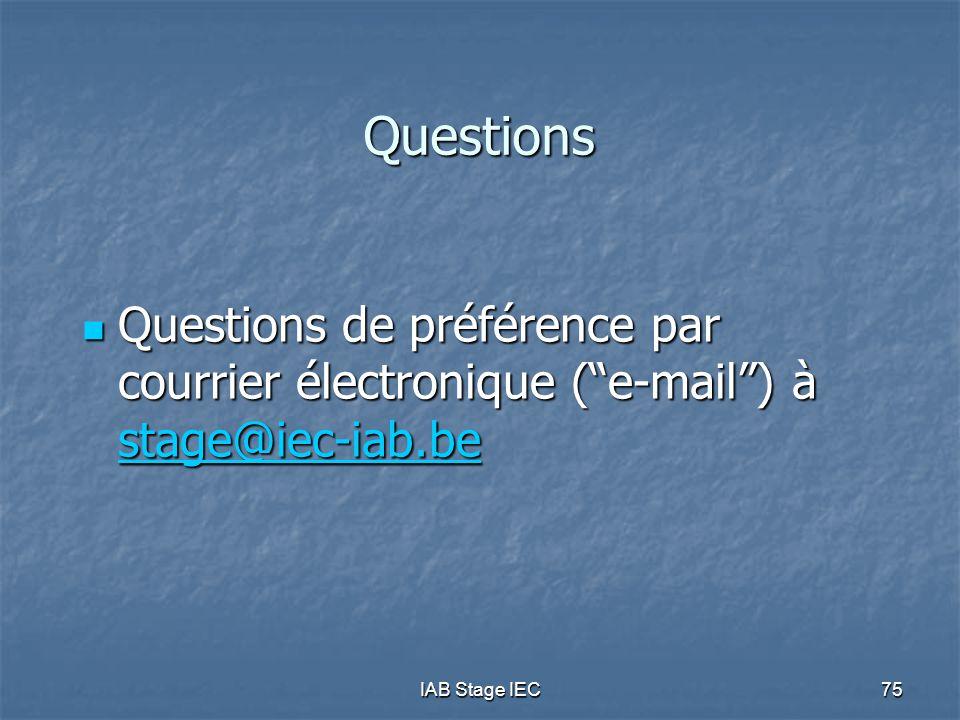 IAB Stage IEC75 Questions Questions de préférence par courrier électronique ( e-mail ) à stage@iec-iab.be Questions de préférence par courrier électronique ( e-mail ) à stage@iec-iab.be stage@iec-iab.be