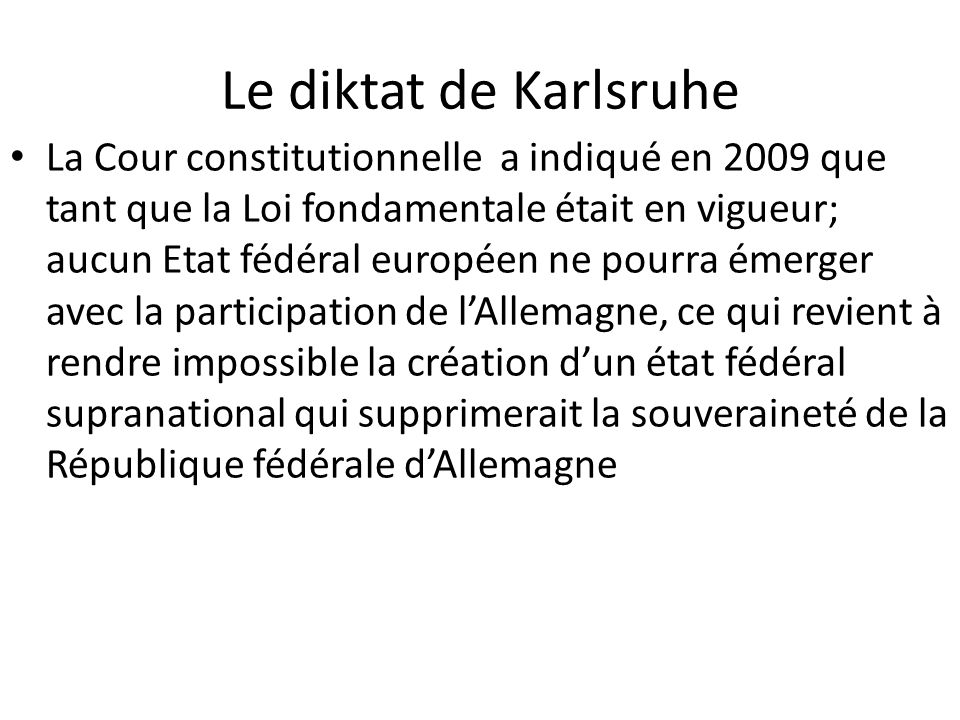 Le diktat de Karlsruhe La Cour constitutionnelle a indiqué en 2009 que tant que la Loi fondamentale était en vigueur; aucun Etat fédéral européen ne p