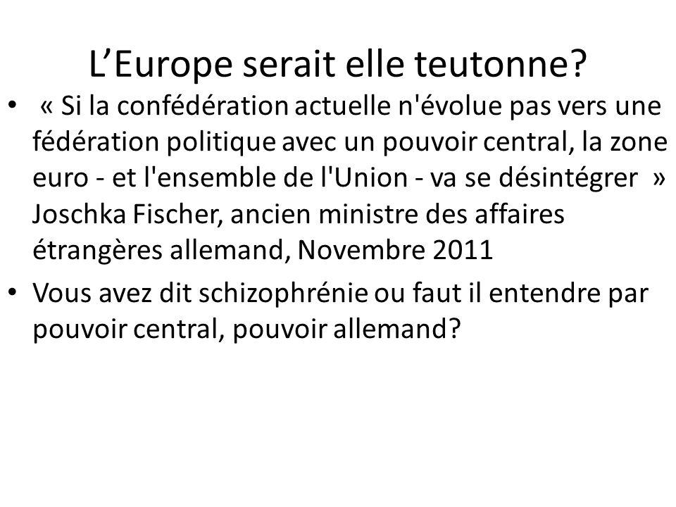 L'Europe serait elle teutonne? « Si la confédération actuelle n'évolue pas vers une fédération politique avec un pouvoir central, la zone euro - et l'
