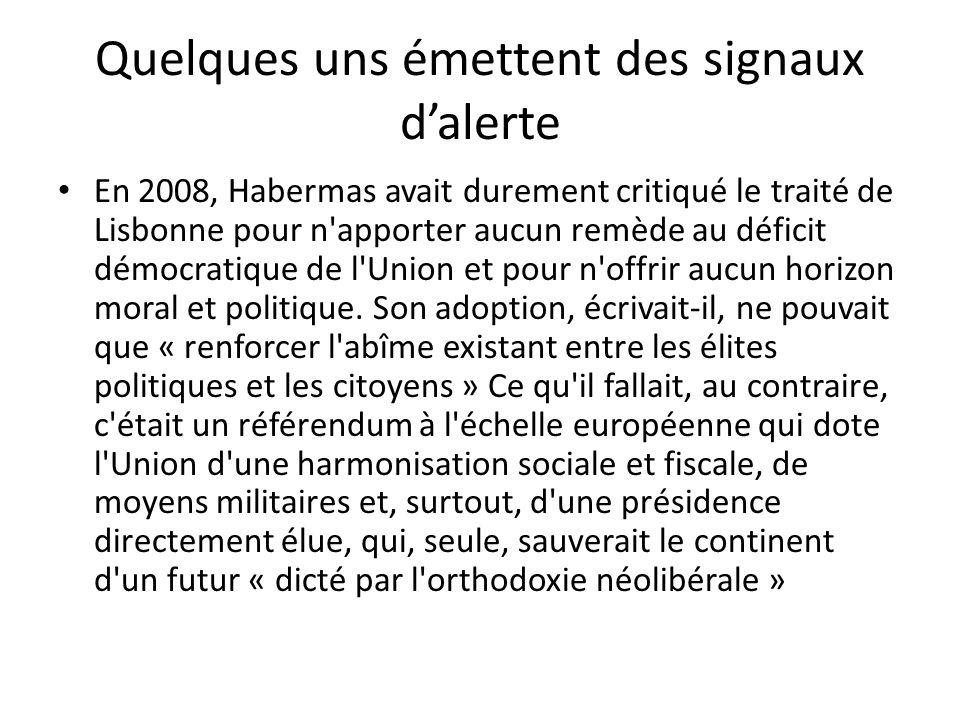 Quelques uns émettent des signaux d'alerte En 2008, Habermas avait durement critiqué le traité de Lisbonne pour n'apporter aucun remède au déficit dém