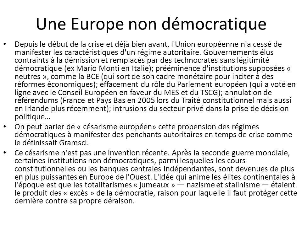 Une Europe non démocratique Depuis le début de la crise et déjà bien avant, l'Union européenne n'a cessé de manifester les caractéristiques d'un régim