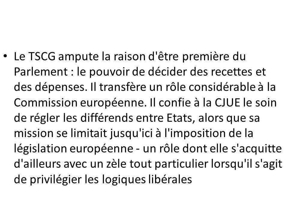 Le TSCG ampute la raison d'être première du Parlement : le pouvoir de décider des recettes et des dépenses. Il transfère un rôle considérable à la Com