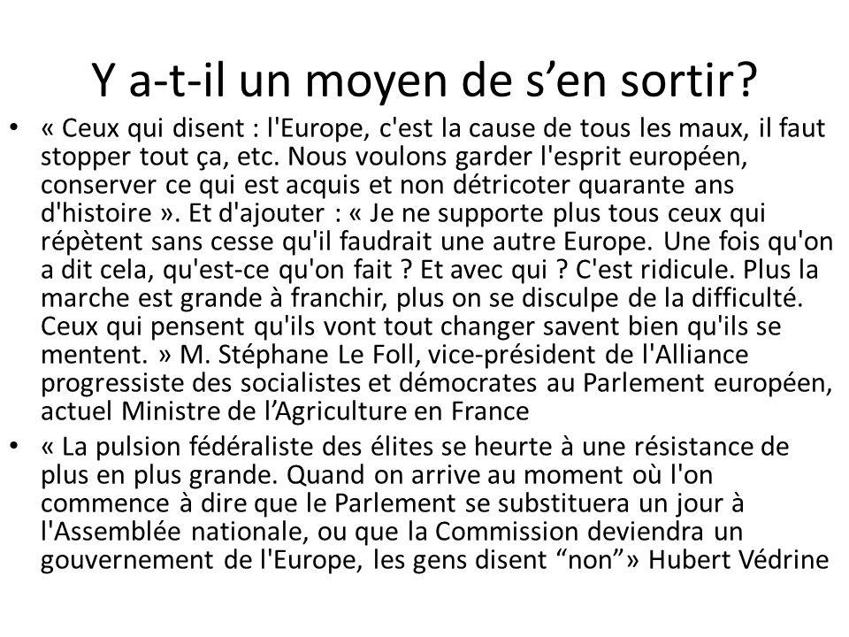 Y a-t-il un moyen de s'en sortir? « Ceux qui disent : l'Europe, c'est la cause de tous les maux, il faut stopper tout ça, etc. Nous voulons garder l'e
