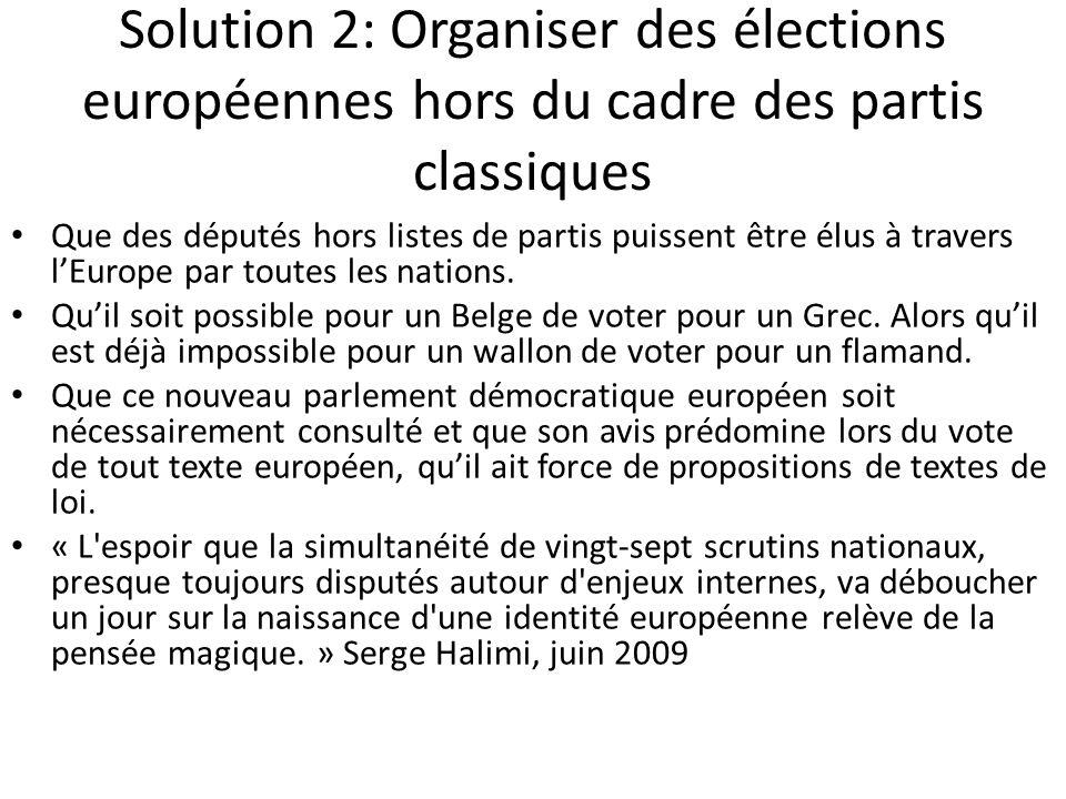 Solution 2: Organiser des élections européennes hors du cadre des partis classiques Que des députés hors listes de partis puissent être élus à travers