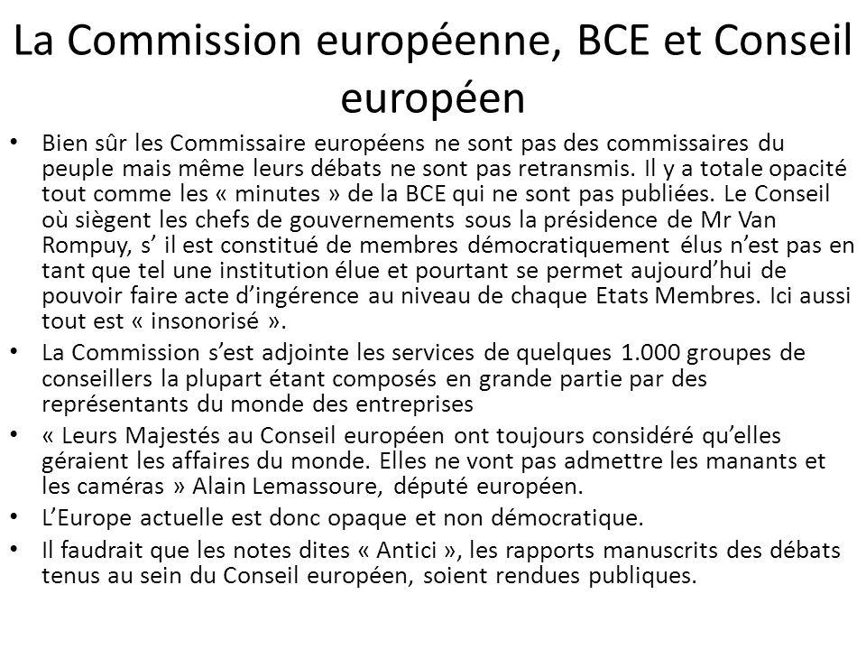 La Commission européenne, BCE et Conseil européen Bien sûr les Commissaire européens ne sont pas des commissaires du peuple mais même leurs débats ne