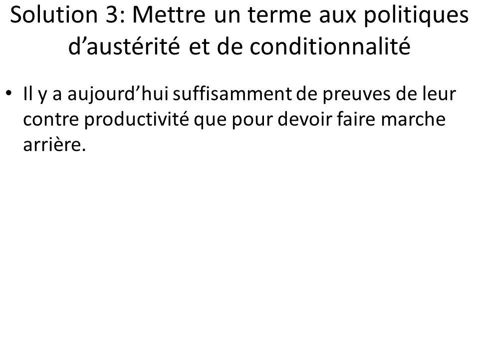 Solution 3: Mettre un terme aux politiques d'austérité et de conditionnalité Il y a aujourd'hui suffisamment de preuves de leur contre productivité qu