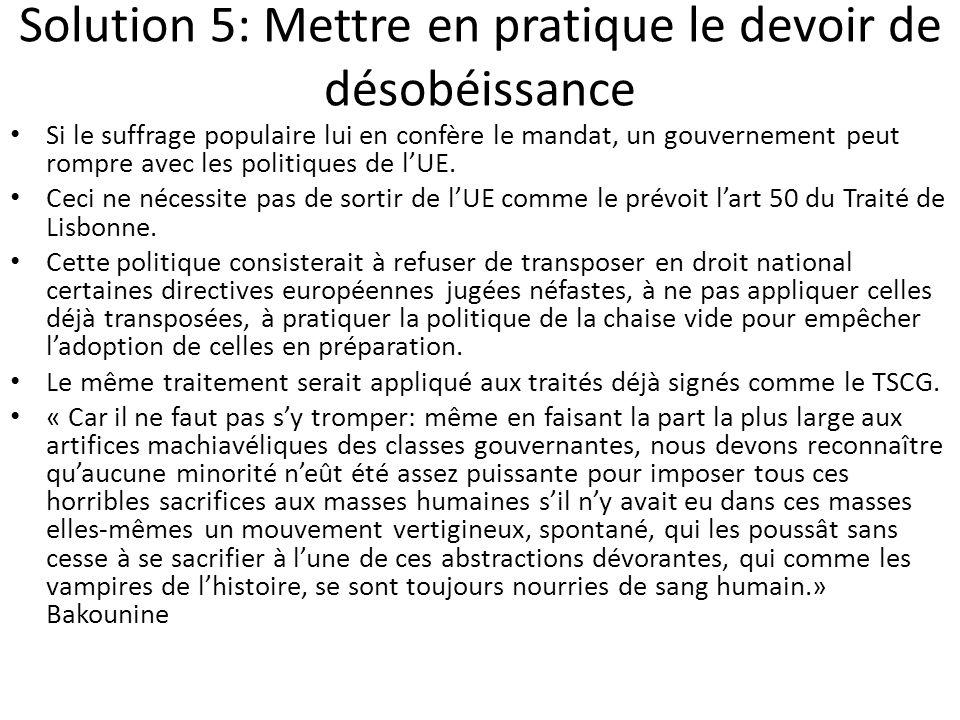 Solution 5: Mettre en pratique le devoir de désobéissance Si le suffrage populaire lui en confère le mandat, un gouvernement peut rompre avec les poli