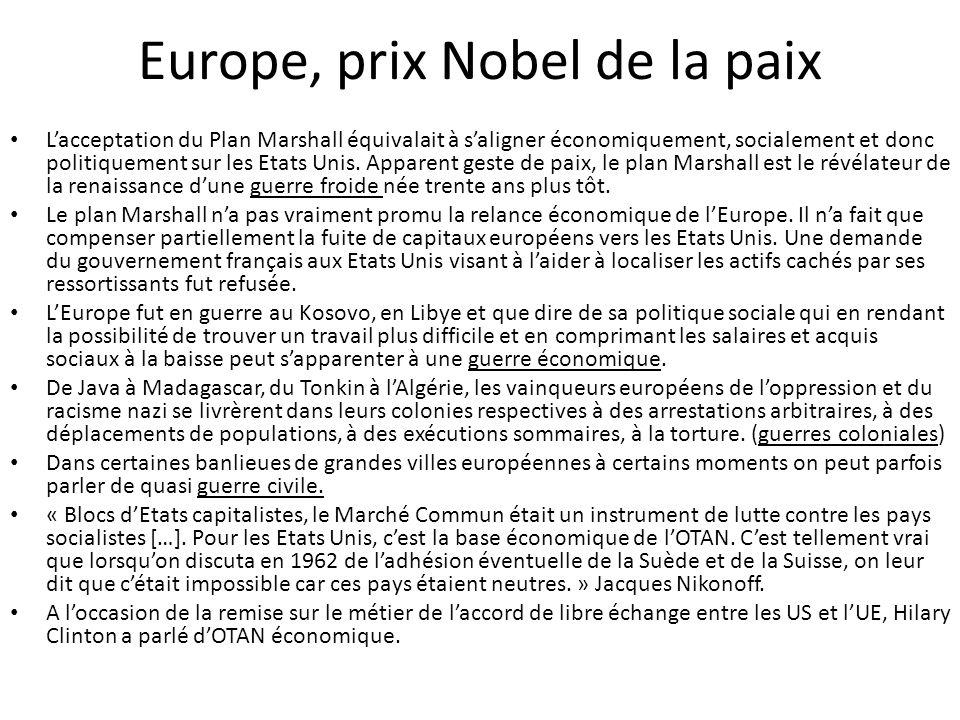 Europe, prix Nobel de la paix L'acceptation du Plan Marshall équivalait à s'aligner économiquement, socialement et donc politiquement sur les Etats Un