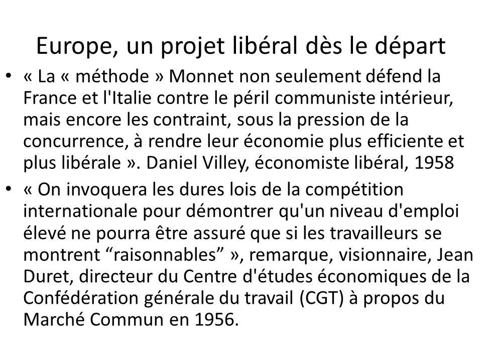 Europe, un projet libéral dès le départ « La « méthode » Monnet non seulement défend la France et l'Italie contre le péril communiste intérieur, mais