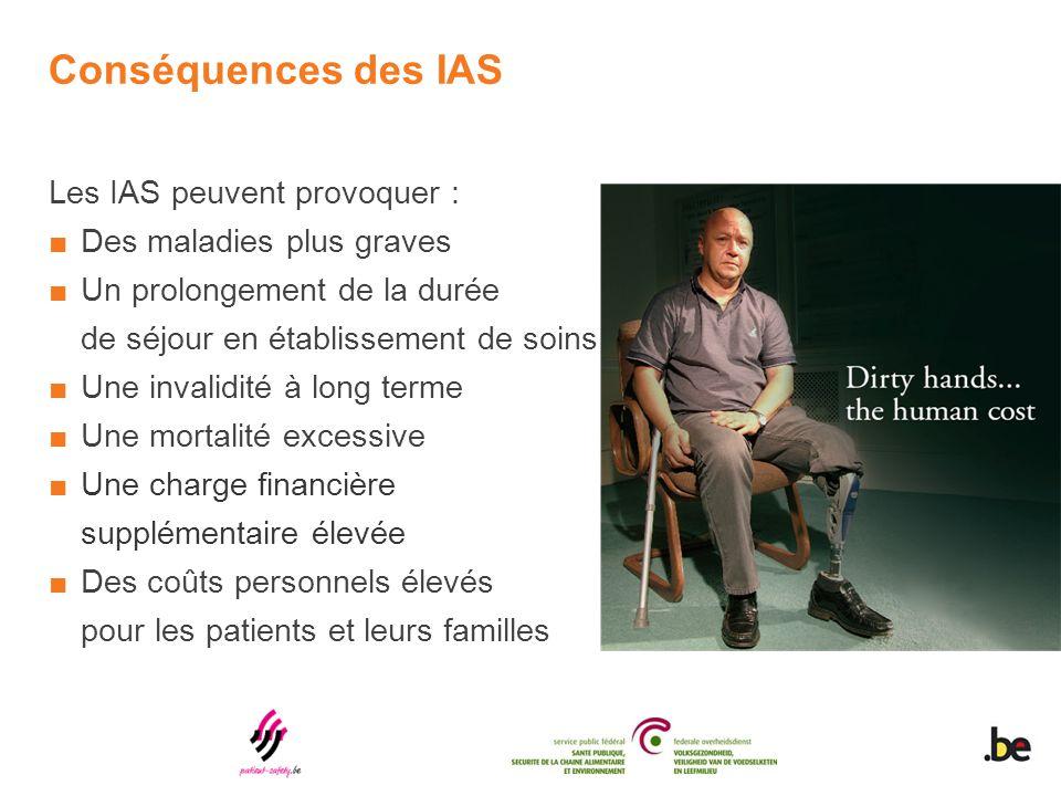 Conséquences des IAS Les IAS peuvent provoquer : ■Des maladies plus graves ■Un prolongement de la durée de séjour en établissement de soins ■Une inval