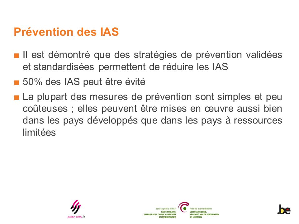 Prévention des IAS ■Il est démontré que des stratégies de prévention validées et standardisées permettent de réduire les IAS ■50% des IAS peut être év
