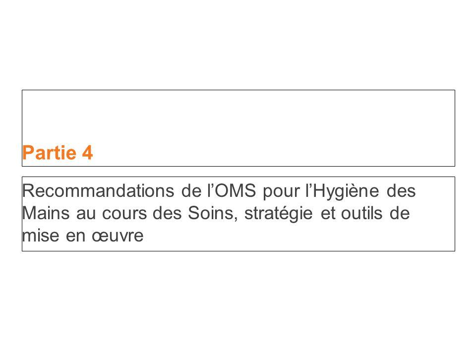 Partie 4 Recommandations de l'OMS pour l'Hygiène des Mains au cours des Soins, stratégie et outils de mise en œuvre