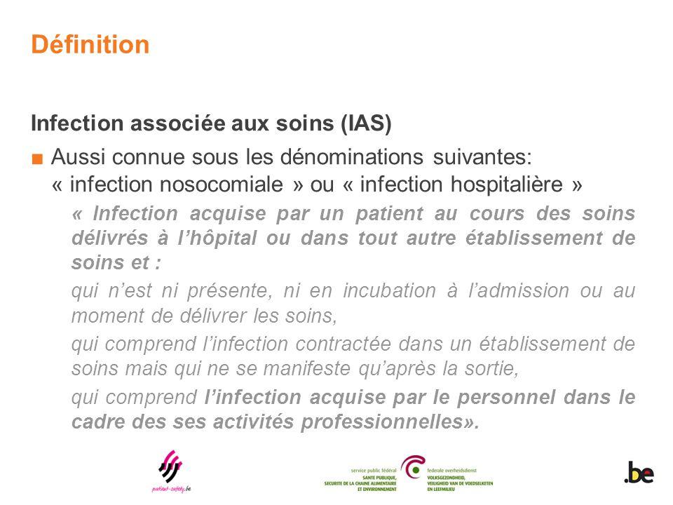 Définition Infection associée aux soins (IAS) ■Aussi connue sous les dénominations suivantes: « infection nosocomiale » ou « infection hospitalière »