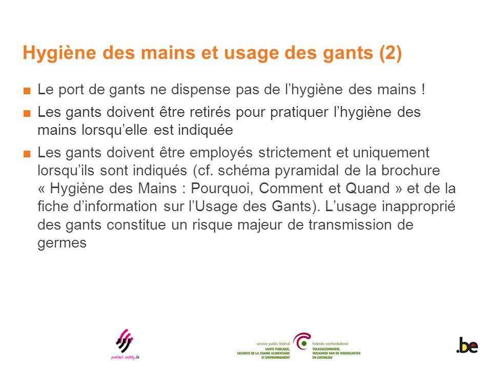 Hygiène des mains et usage des gants (2) ■Le port de gants ne dispense pas de l'hygiène des mains ! ■Les gants doivent être retirés pour pratiquer l'h