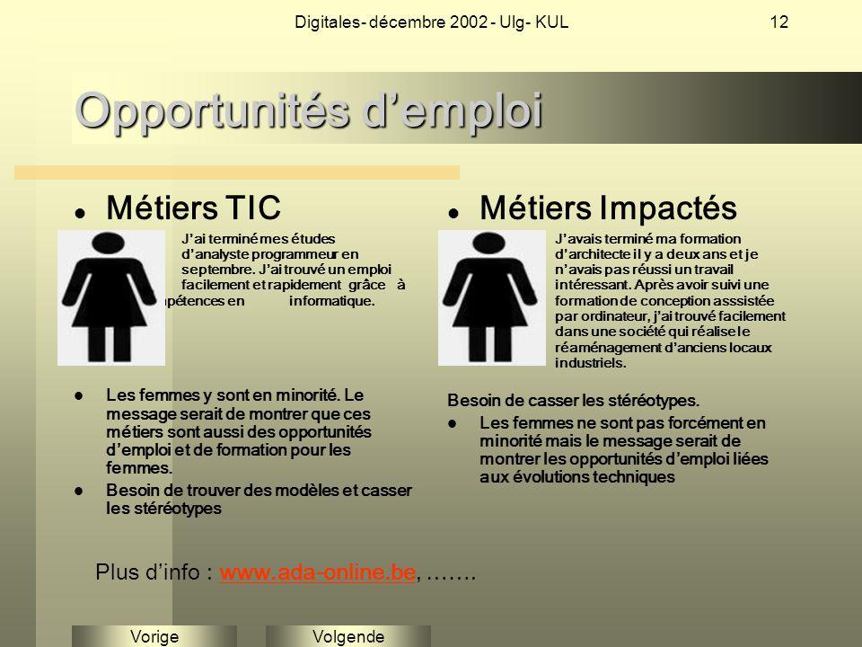 VolgendeVorige Digitales- décembre 2002 - Ulg- KUL12 Opportunités d'emploi Métiers TIC J'ai terminé mes études d'analyste programmeur en septembre.