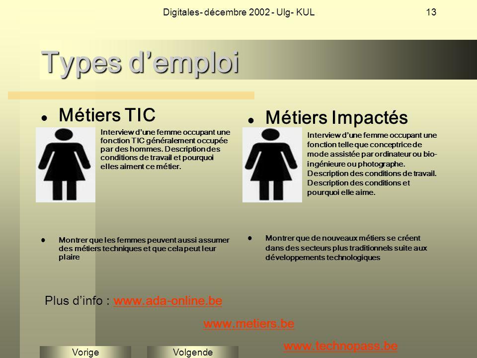 VolgendeVorige Digitales- décembre 2002 - Ulg- KUL13 Types d'emploi Métiers TIC Interview d'une femme occupant une fonction TIC généralement occupée par des hommes.