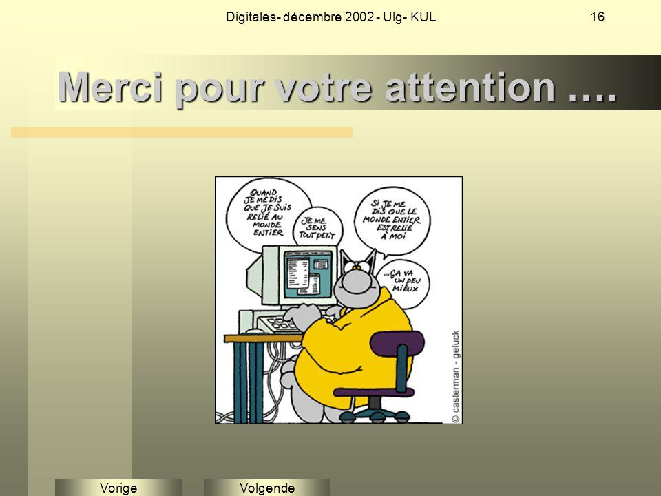 VolgendeVorige Digitales- décembre 2002 - Ulg- KUL16 Merci pour votre attention ….