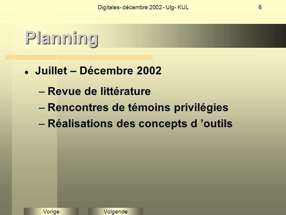 VolgendeVorige Digitales- décembre 2002 - Ulg- KUL6Planning Juillet – Décembre 2002 –Revue de littérature –Rencontres de témoins privilégies –Réalisations des concepts d 'outils