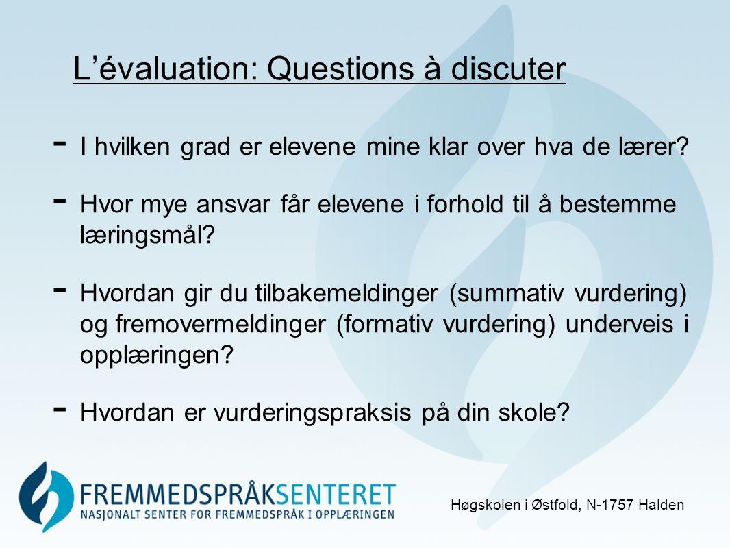 L'évaluation: Questions à discuter Høgskolen i Østfold, N-1757 Halden - I hvilken grad er elevene mine klar over hva de lærer.