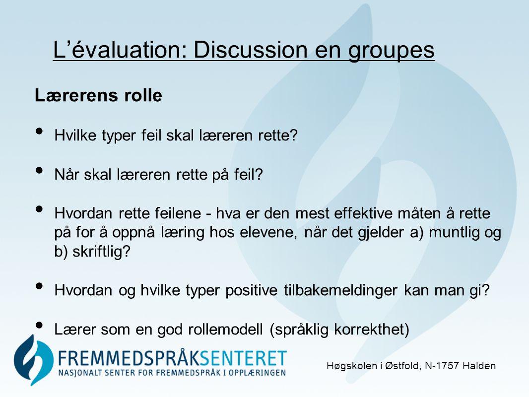 L'évaluation: Discussion en groupes Høgskolen i Østfold, N-1757 Halden Lærerens rolle Hvilke typer feil skal læreren rette.