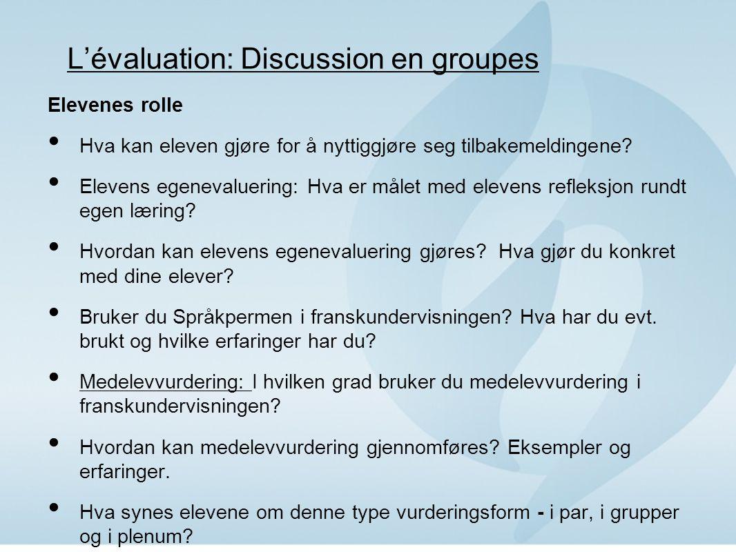 L'évaluation: Discussion en groupes Elevenes rolle Hva kan eleven gjøre for å nyttiggjøre seg tilbakemeldingene.