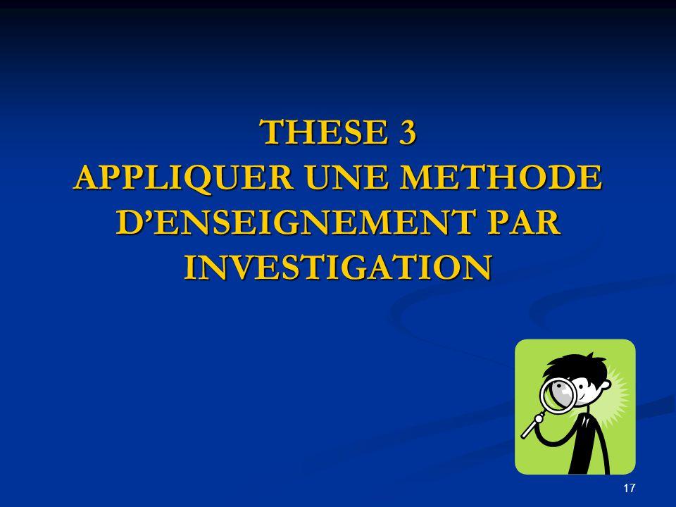 17 THESE 3 APPLIQUER UNE METHODE D'ENSEIGNEMENT PAR INVESTIGATION