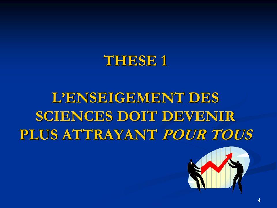 4 THESE 1 L'ENSEIGEMENT DES SCIENCES DOIT DEVENIR PLUS ATTRAYANT POUR TOUS