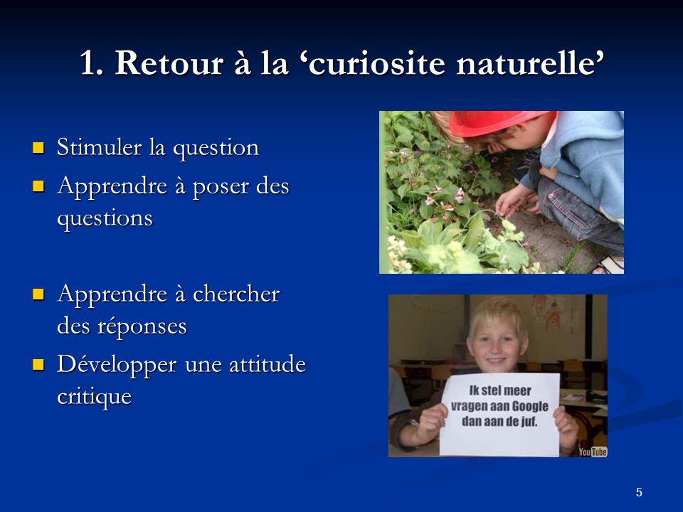 5 1. Retour à la 'curiosite naturelle' Stimuler la question Stimuler la question Apprendre à poser des questions Apprendre à poser des questions Appre