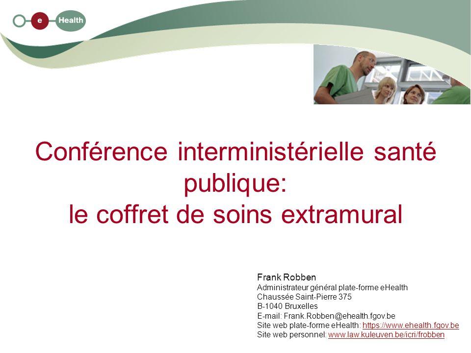 Conférence interministérielle santé publique: le coffret de soins extramural Frank Robben Administrateur général plate-forme eHealth Chaussée Saint-Pi