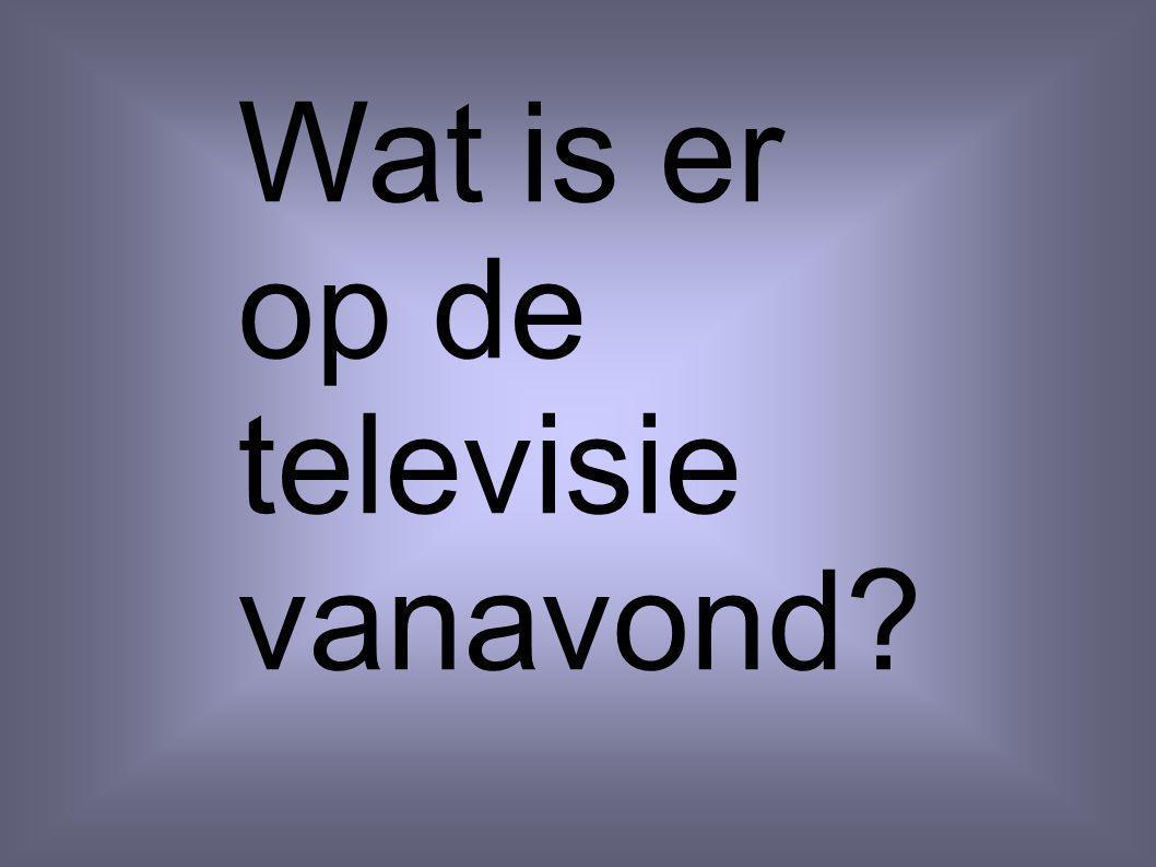Wat is er op de televisie vanavond?