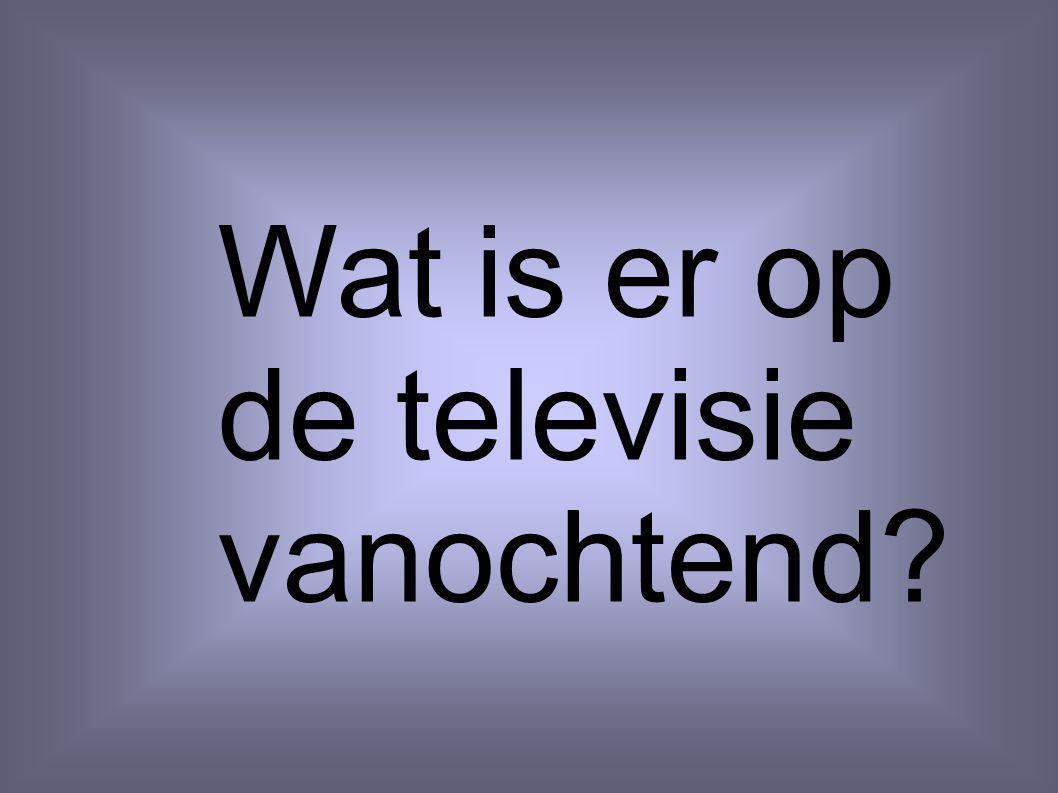 Wat is er op de televisie vanochtend?