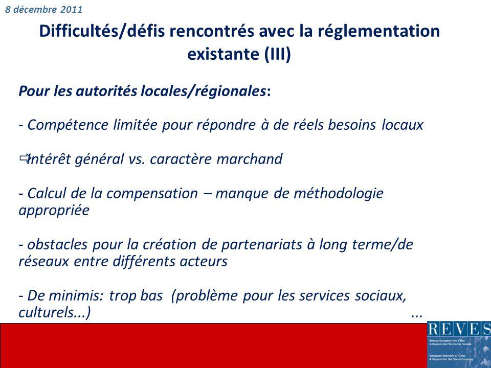 Difficultés/défis rencontrés avec la réglementation existante (III) Pour les autorités locales/régionales: - Compétence limitée pour répondre à de réels besoins locaux  Intérêt général vs.