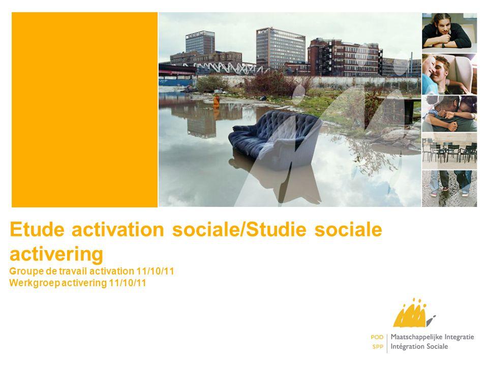 Etude activation sociale/Studie sociale activering Groupe de travail activation 11/10/11 Werkgroep activering 11/10/11