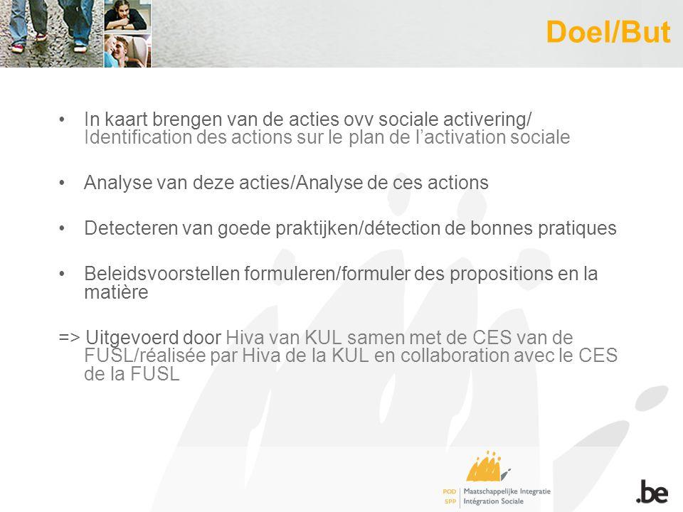 Doel/But In kaart brengen van de acties ovv sociale activering/ Identification des actions sur le plan de l'activation sociale Analyse van deze acties