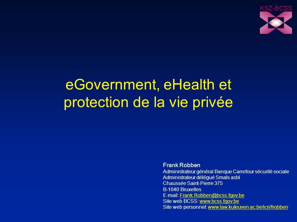 KSZ-BCSS eGovernment, eHealth et protection de la vie privée Frank Robben Administrateur général Banque Carrefour sécurité sociale Administrateur délé