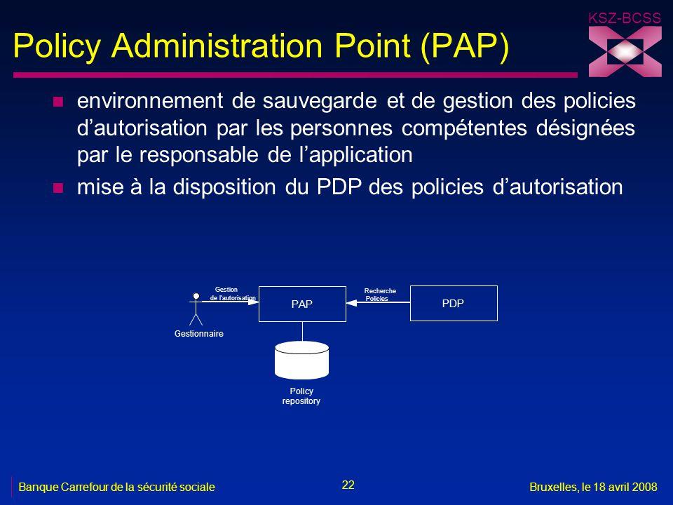 KSZ-BCSS 22 Banque Carrefour de la sécurité socialeBruxelles, le 18 avril 2008 Policy Administration Point (PAP) n environnement de sauvegarde et de g