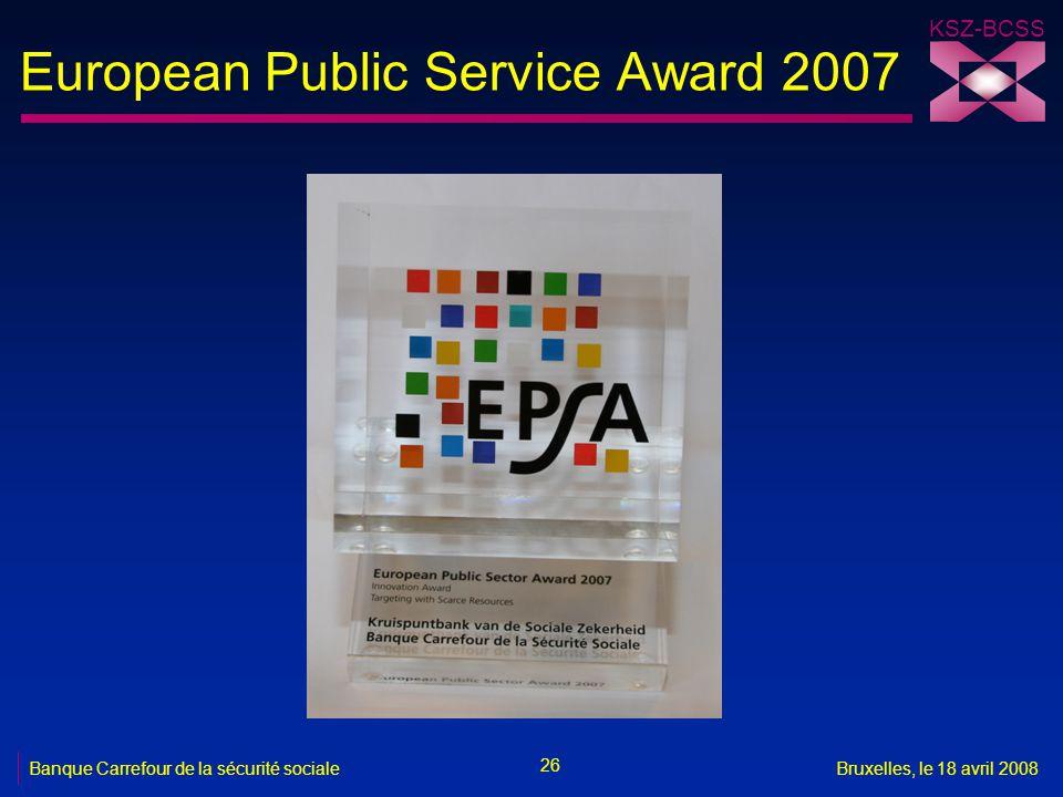 KSZ-BCSS 26 Banque Carrefour de la sécurité socialeBruxelles, le 18 avril 2008 European Public Service Award 2007