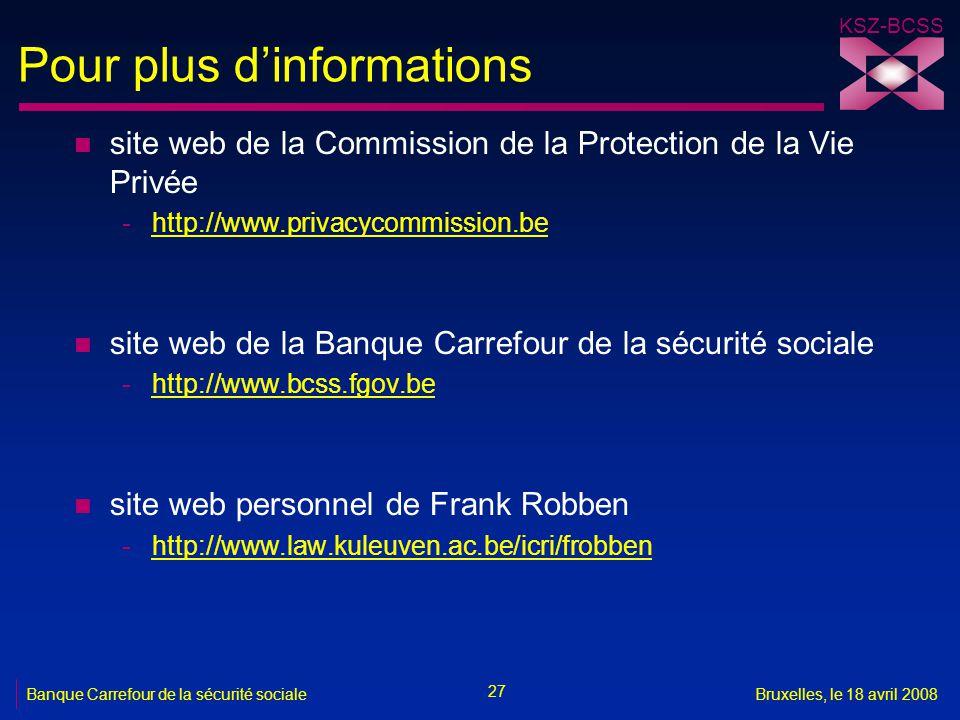 KSZ-BCSS 27 Banque Carrefour de la sécurité socialeBruxelles, le 18 avril 2008 Pour plus d'informations n site web de la Commission de la Protection d