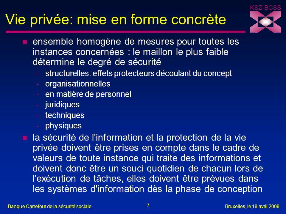 KSZ-BCSS 7 Banque Carrefour de la sécurité socialeBruxelles, le 18 avril 2008 Vie privée: mise en forme concrète n ensemble homogène de mesures pour t
